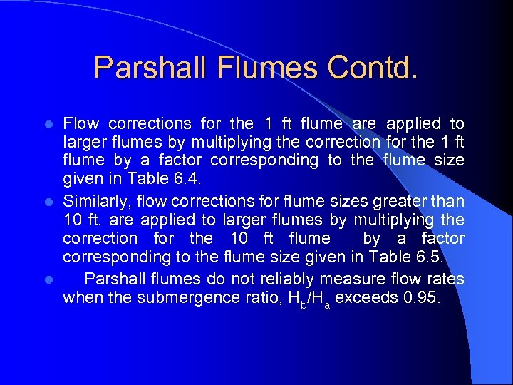 Parshall Flumes Contd. Flow corrections for the 1 ft flume are applied to larger