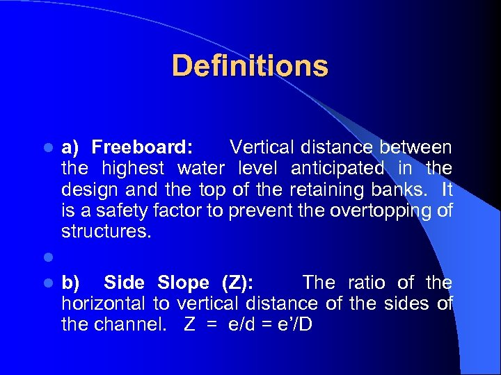 Definitions a) Freeboard: Vertical distance between the highest water level anticipated in the design