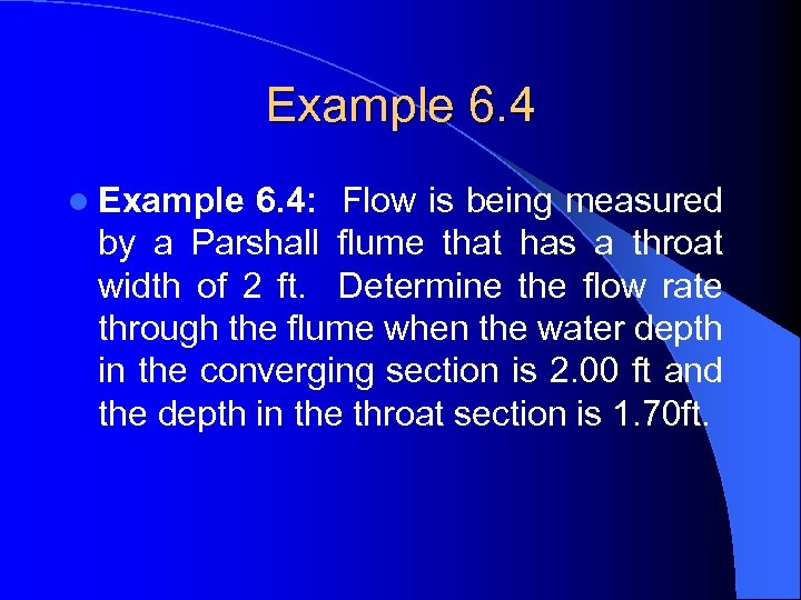 Example 6. 4 l Example 6. 4: Flow is being measured by a Parshall
