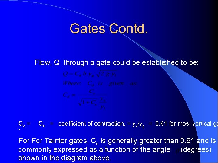 Gates Contd. Flow, Q through a gate could be established to be: Cc =