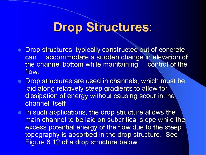 Drop Structures: Drop structures, typically constructed out of concrete, can accommodate a sudden change