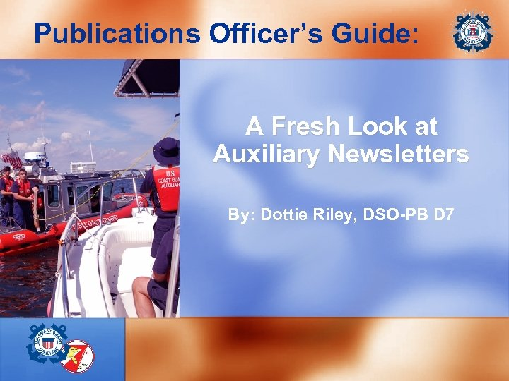 Publications Officer's Guide: A Fresh Look at Auxiliary Newsletters By: Dottie Riley, DSO-PB D