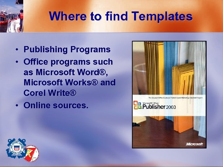 Where to find Templates • Publishing Programs • Office programs such as Microsoft Word®,