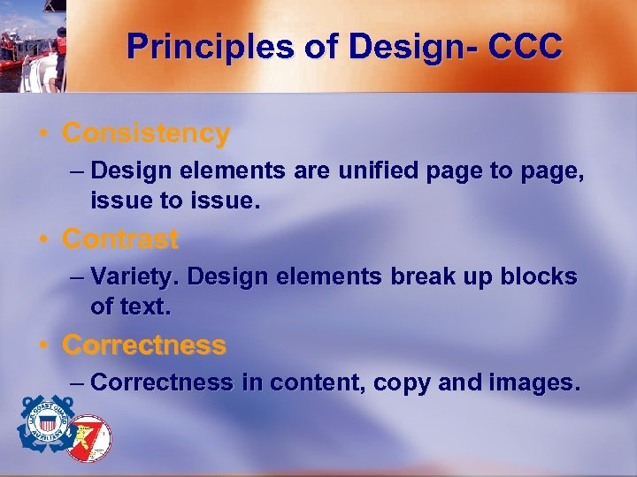 Principles of Design- CCC • Consistency – Design elements are unified page to page,