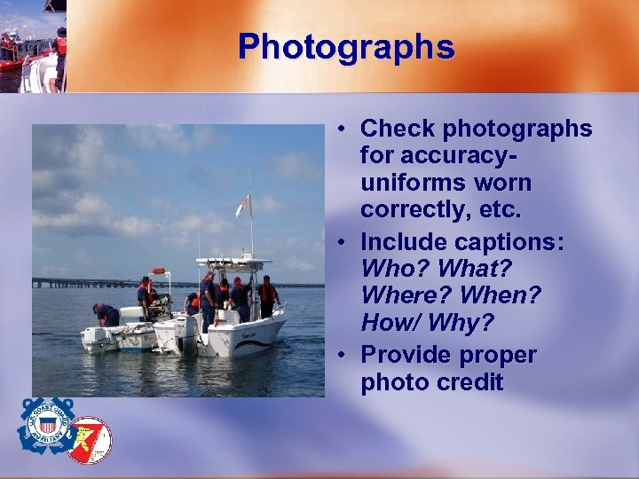 Photographs • Check photographs for accuracy- uniforms worn correctly, etc. • Include captions: Who?