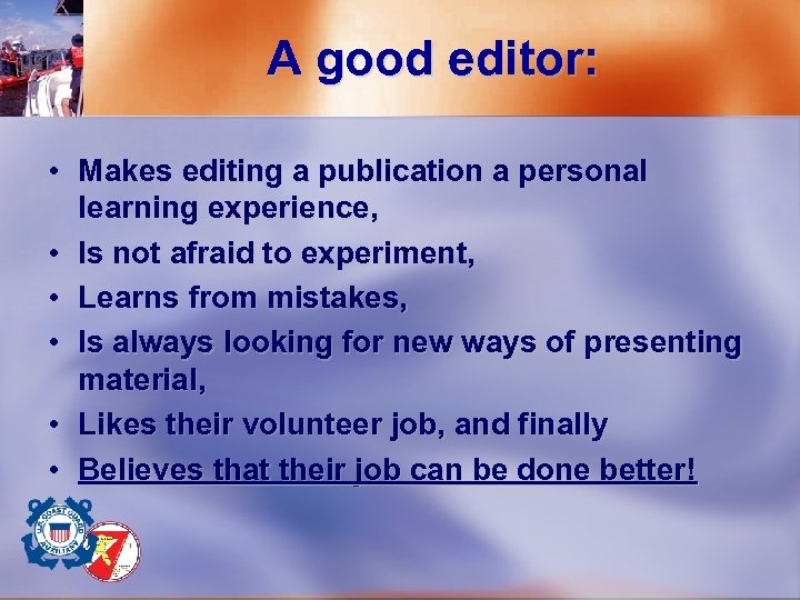 A good editor: • Makes editing a publication a personal learning experience, • Is