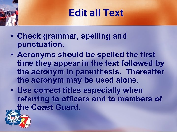 Edit all Text • Check grammar, spelling and punctuation. • Acronyms should be spelled