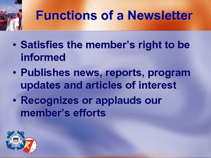 Functions of a Newsletter • Satisfies the member's right to be informed • Publishes