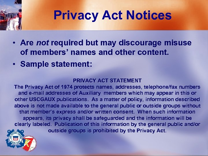 Privacy Act Notices • Are not required but may discourage misuse of members' names