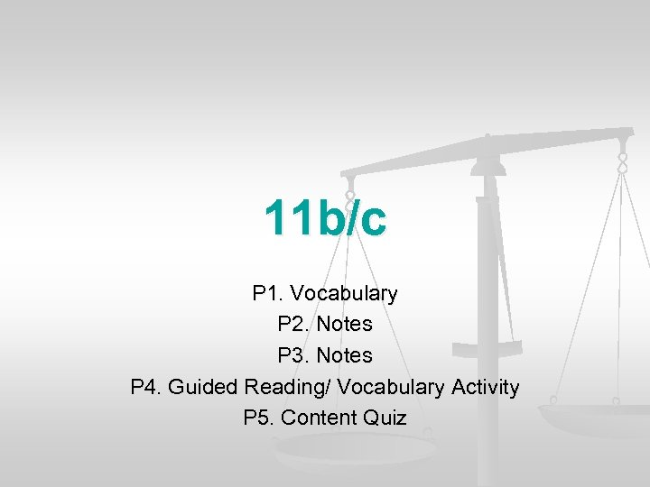11 b/c P 1. Vocabulary P 2. Notes P 3. Notes P 4. Guided