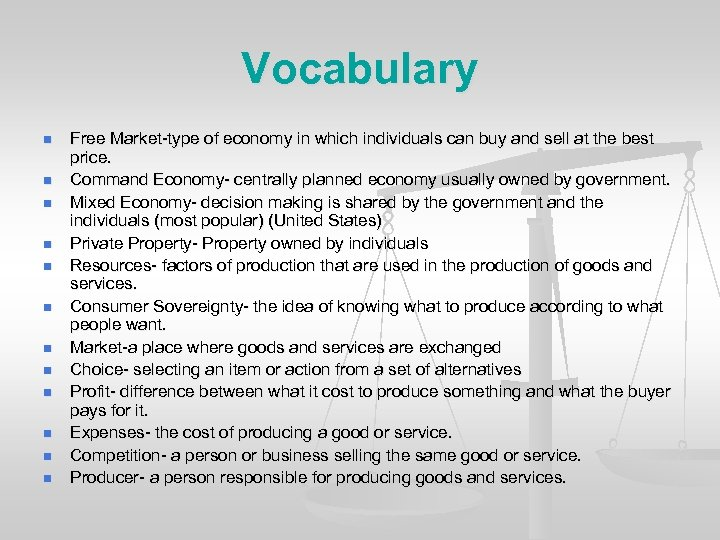 Vocabulary n n n Free Market-type of economy in which individuals can buy and