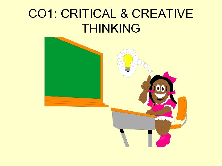 CO 1: CRITICAL & CREATIVE THINKING