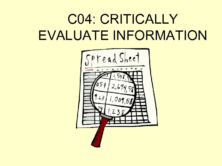 C 04: CRITICALLY EVALUATE INFORMATION