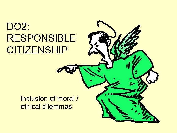 DO 2: RESPONSIBLE CITIZENSHIP Inclusion of moral / ethical dilemmas