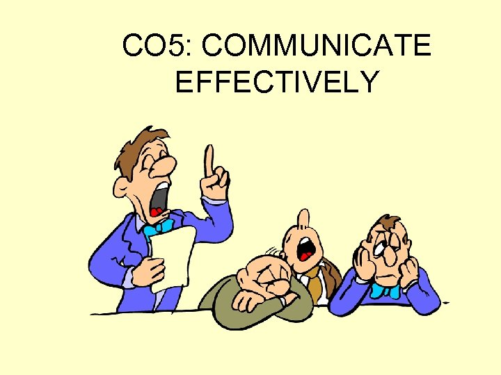CO 5: COMMUNICATE EFFECTIVELY