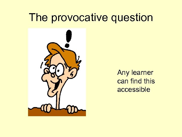 The provocative question Any learner can find this accessible