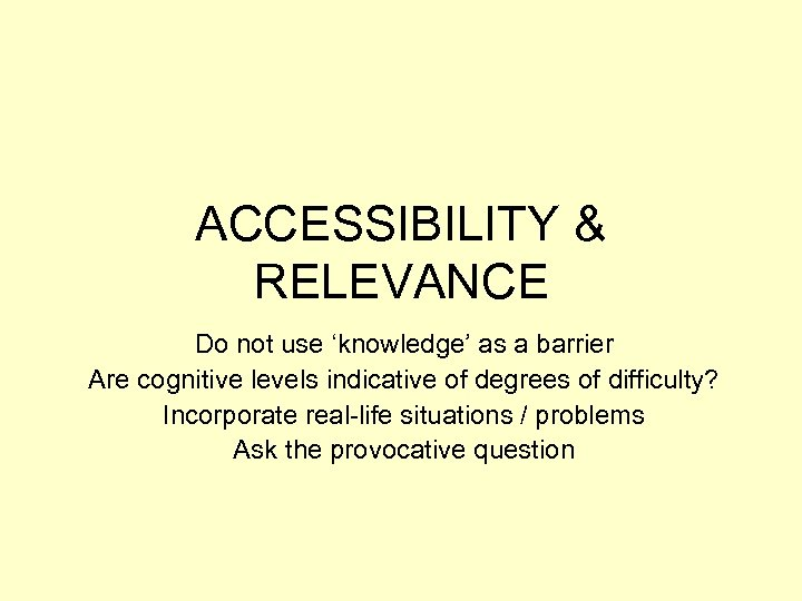 ACCESSIBILITY & RELEVANCE Do not use 'knowledge' as a barrier Are cognitive levels indicative