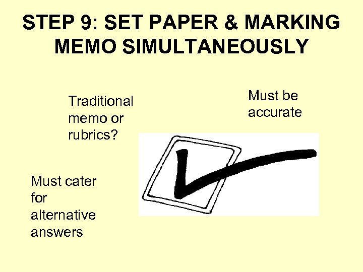 STEP 9: SET PAPER & MARKING MEMO SIMULTANEOUSLY Traditional memo or rubrics? Must cater