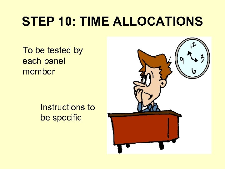 STEP 10: TIME ALLOCATIONS To be tested by each panel member Instructions to be