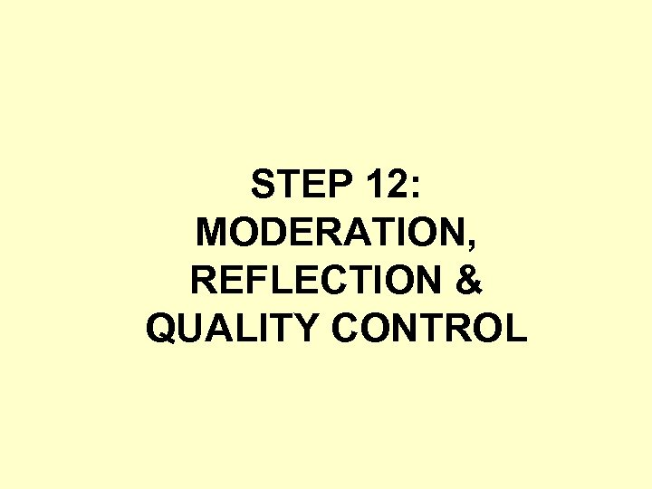 STEP 12: MODERATION, REFLECTION & QUALITY CONTROL