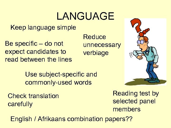 LANGUAGE Keep language simple Be specific – do not expect candidates to read between