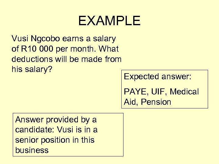 EXAMPLE Vusi Ngcobo earns a salary of R 10 000 per month. What deductions