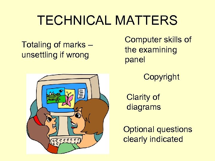 TECHNICAL MATTERS Totaling of marks – unsettling if wrong Computer skills of the examining