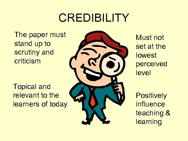 CREDIBILITY The paper must stand up to scrutiny and criticism Topical and relevant to
