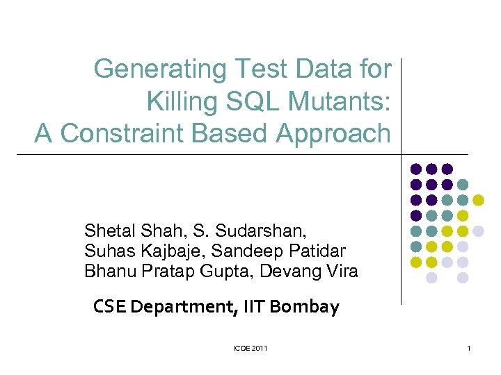 Generating Test Data for Killing SQL Mutants: A Constraint Based Approach Shetal Shah, S.