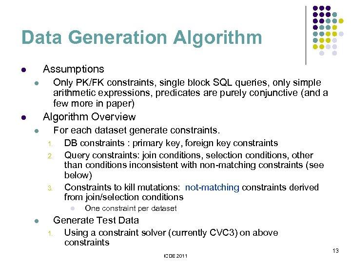 Data Generation Algorithm Assumptions l Only PK/FK constraints, single block SQL queries, only simple