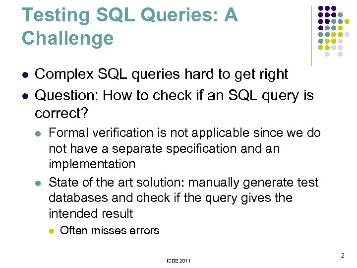 Testing SQL Queries: A Challenge l l Complex SQL queries hard to get right