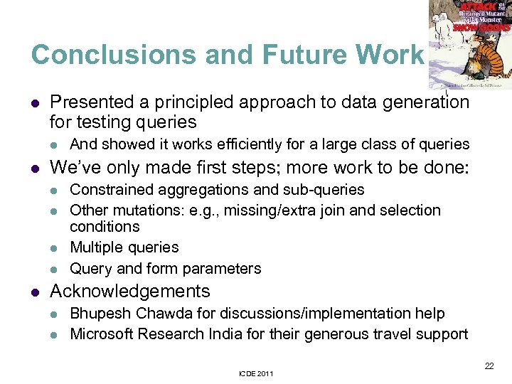 Conclusions and Future Work l Presented a principled approach to data generation for testing