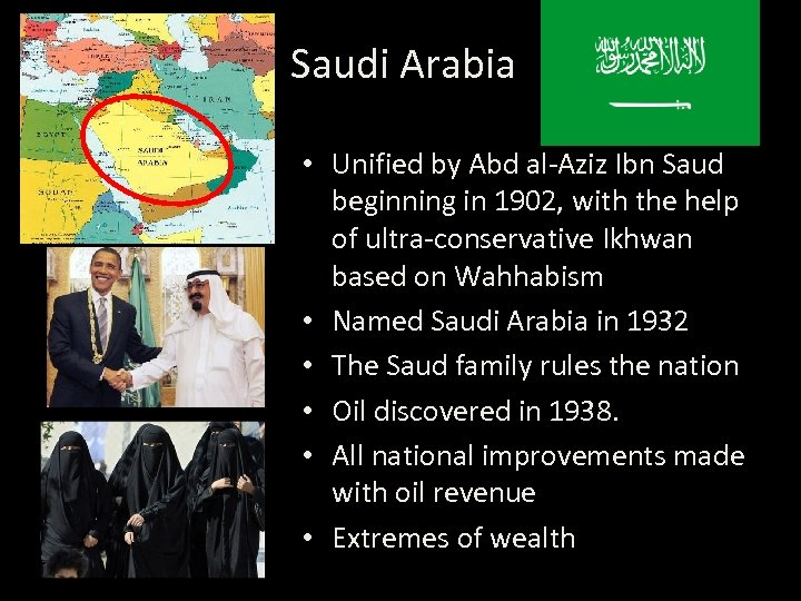 Saudi Arabia • Unified by Abd al-Aziz Ibn Saud beginning in 1902, with the