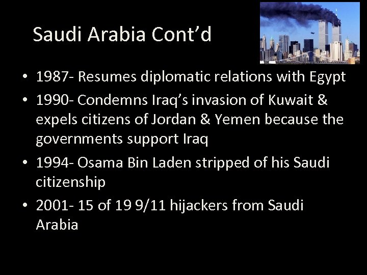 Saudi Arabia Cont'd • 1987 - Resumes diplomatic relations with Egypt • 1990 -