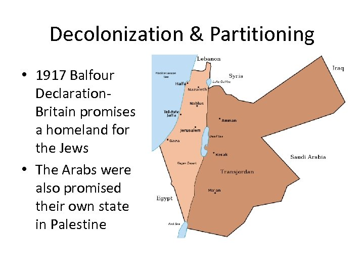 Decolonization & Partitioning • 1917 Balfour Declaration. Britain promises a homeland for the Jews