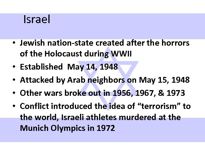 Israel • Jewish nation-state created after the horrors of the Holocaust during WWII •