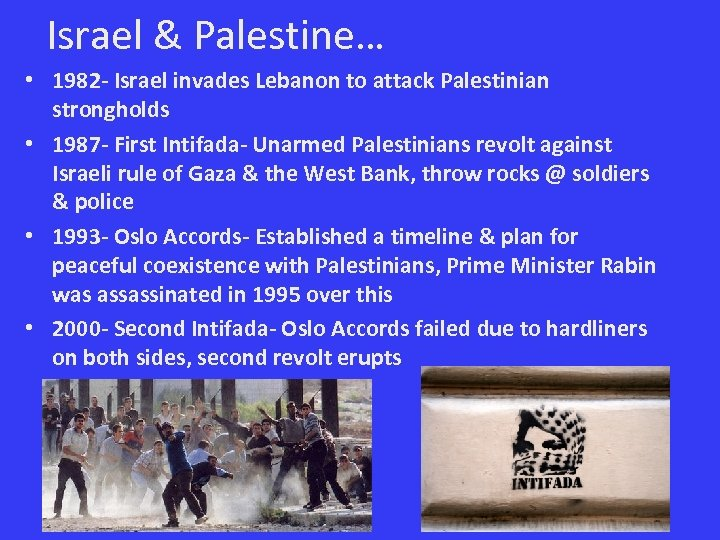 Israel & Palestine… • 1982 - Israel invades Lebanon to attack Palestinian strongholds •