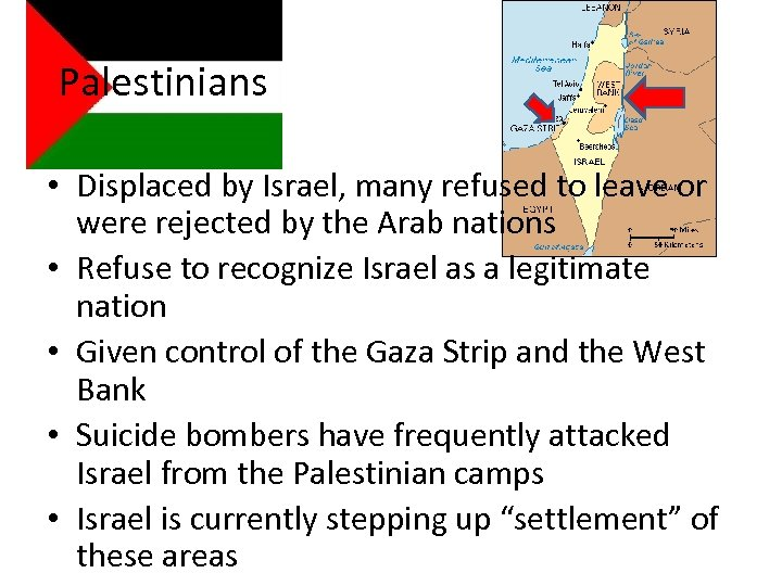 Palestinians • Displaced by Israel, many refused to leave or were rejected by the