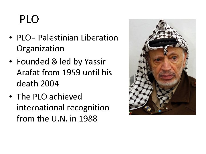 PLO • PLO= Palestinian Liberation Organization • Founded & led by Yassir Arafat from
