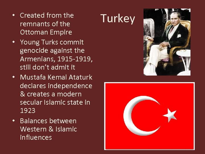 • Created from the remnants of the Ottoman Empire • Young Turks commit