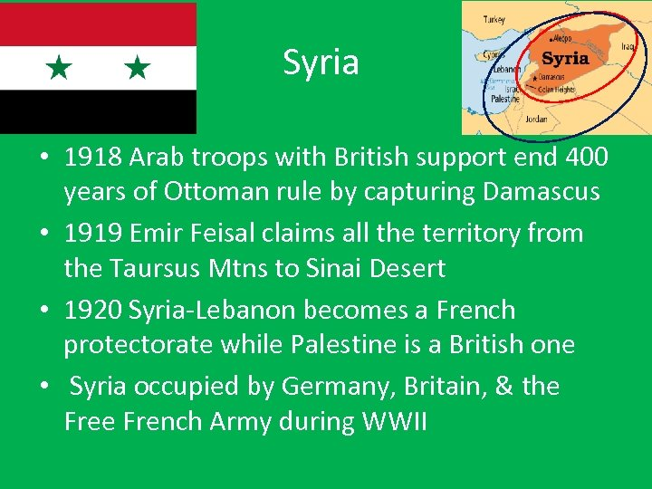 Syria • 1918 Arab troops with British support end 400 years of Ottoman rule