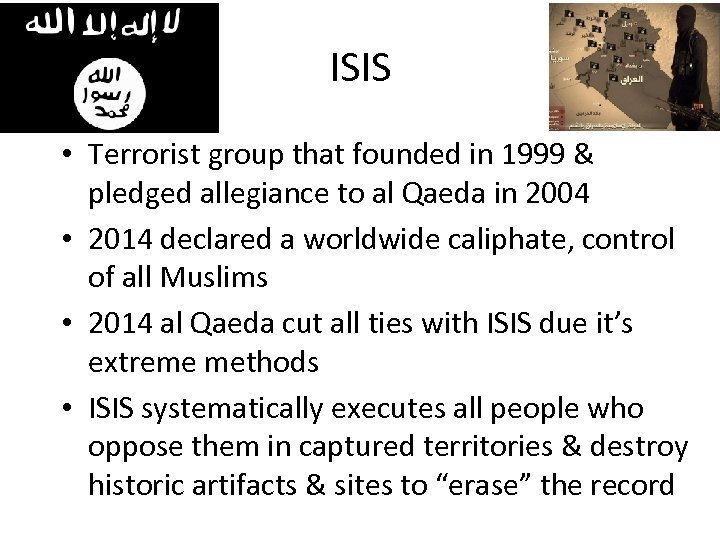 ISIS • Terrorist group that founded in 1999 & pledged allegiance to al Qaeda