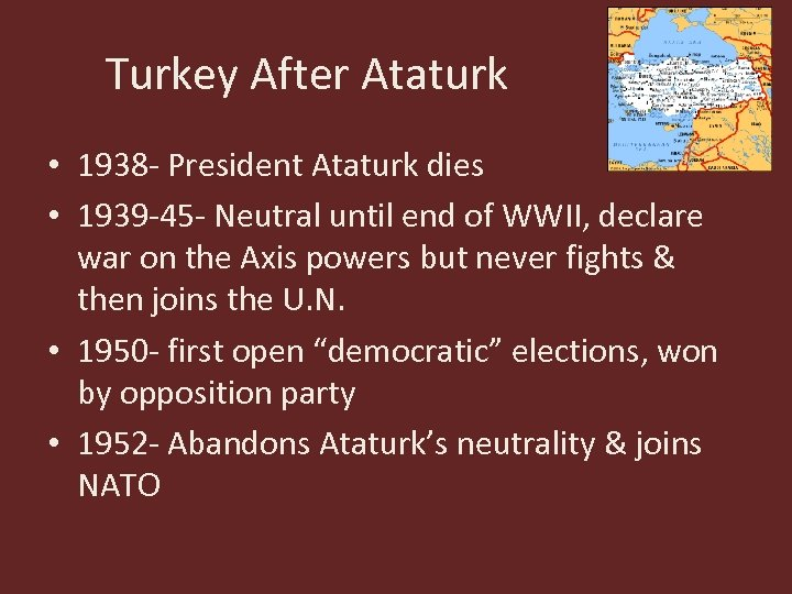 Turkey After Ataturk • 1938 - President Ataturk dies • 1939 -45 - Neutral