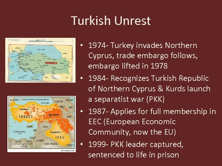 Turkish Unrest • 1974 - Turkey invades Northern Cyprus, trade embargo follows, embargo lifted