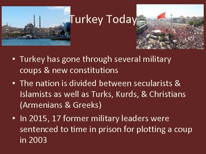 Turkey Today • Turkey has gone through several military coups & new constitutions •