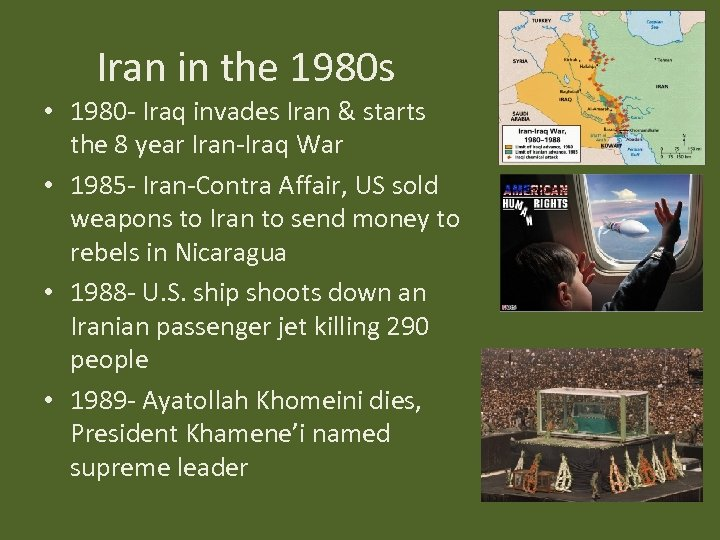 Iran in the 1980 s • 1980 - Iraq invades Iran & starts the