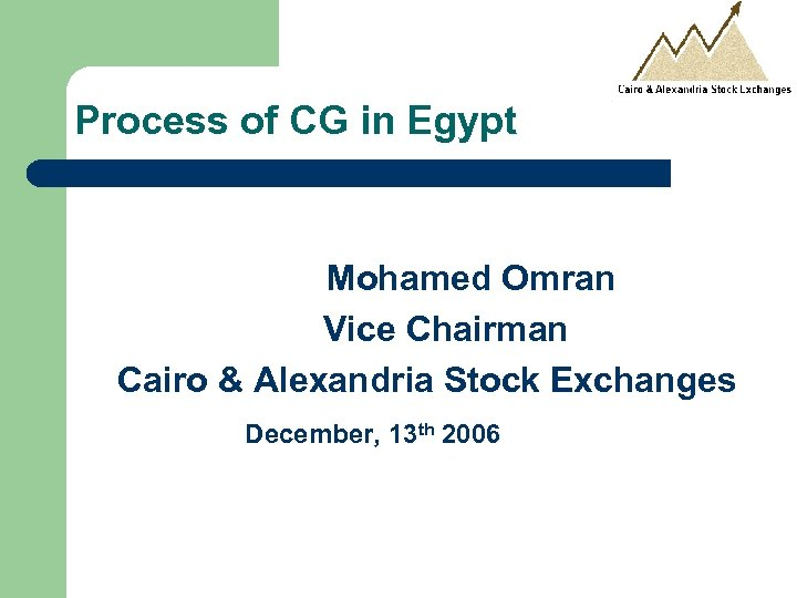 Process of CG in Egypt Mohamed Omran Vice Chairman Cairo & Alexandria Stock Exchanges