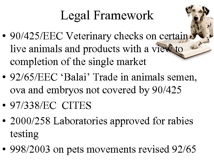Legal Framework • 90/425/EEC Veterinary checks on certain live animals and products with a