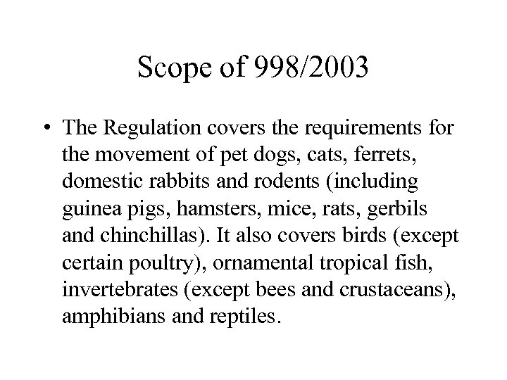 Scope of 998/2003 • The Regulation covers the requirements for the movement of pet