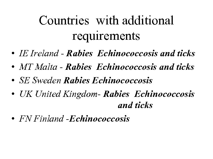 Countries with additional requirements • • IE Ireland - Rabies Echinococcosis and ticks MT
